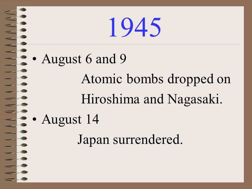 1945 August 6 and 9 Atomic bombs dropped on Hiroshima and Nagasaki.
