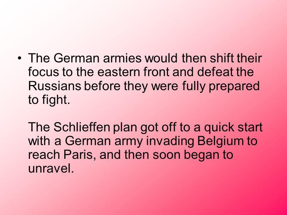 The German armies would then shift their focus to the eastern front and defeat the Russians before they were fully prepared to fight.