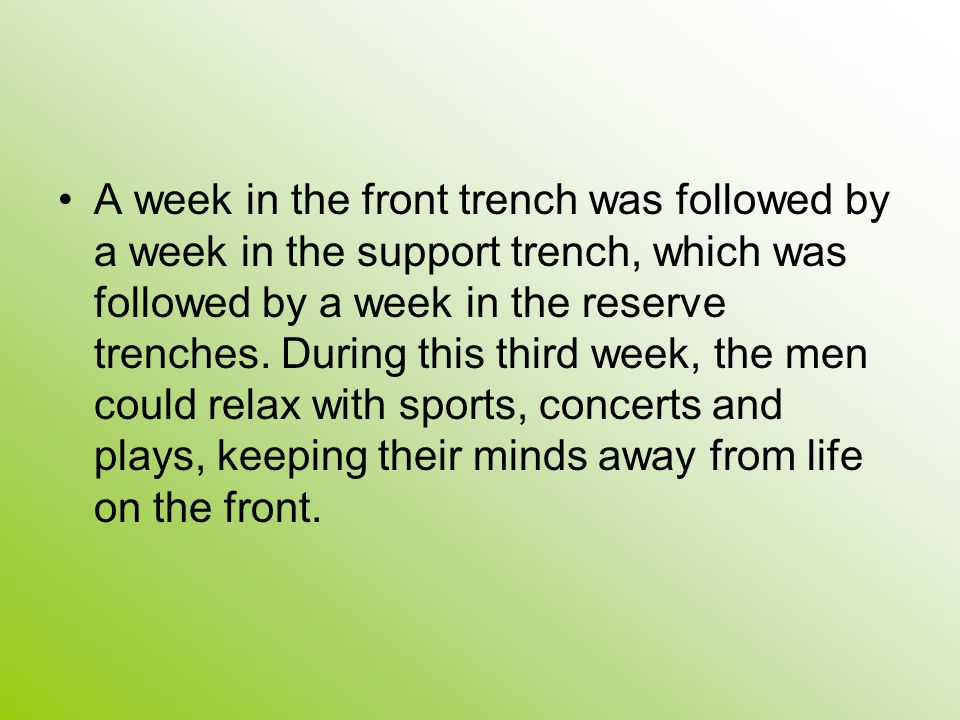 A week in the front trench was followed by a week in the support trench, which was followed by a week in the reserve trenches.