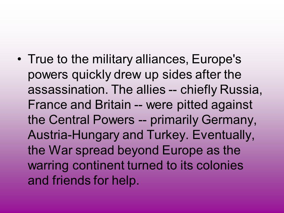 True to the military alliances, Europe s powers quickly drew up sides after the assassination.