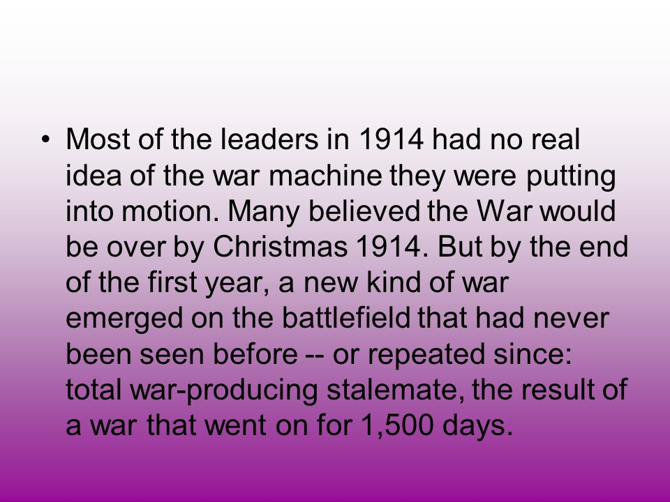 Most of the leaders in 1914 had no real idea of the war machine they were putting into motion.