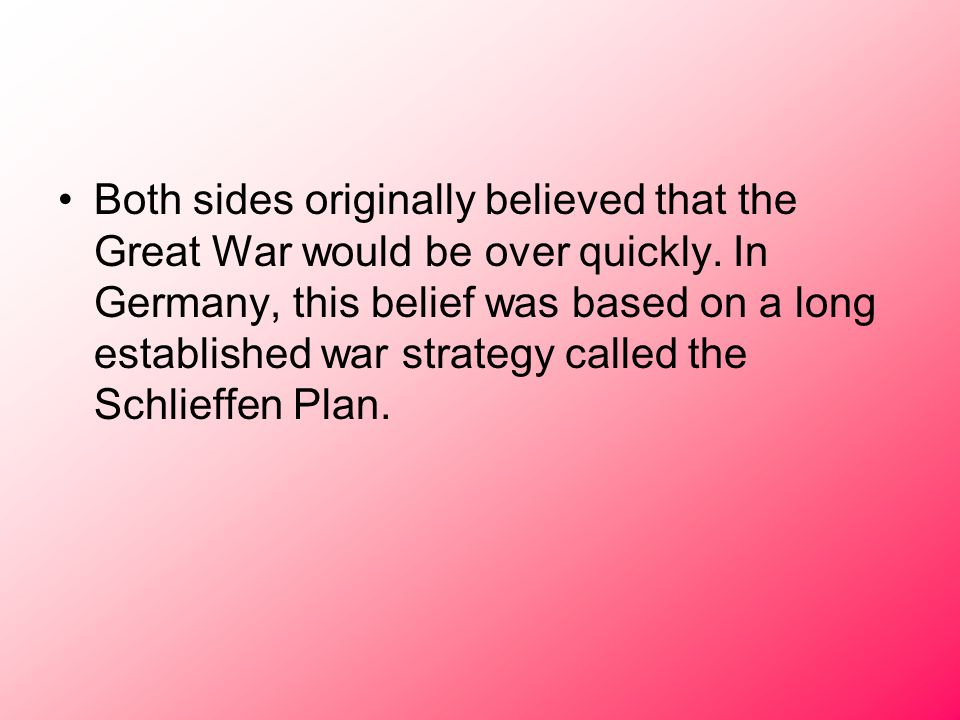 Both sides originally believed that the Great War would be over quickly.
