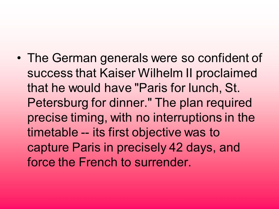 The German generals were so confident of success that Kaiser Wilhelm II proclaimed that he would have Paris for lunch, St.