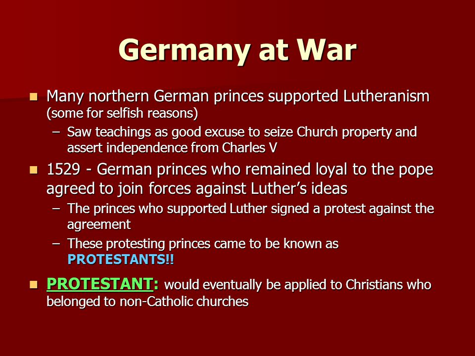 Germany at War Many northern German princes supported Lutheranism (some for selfish reasons)