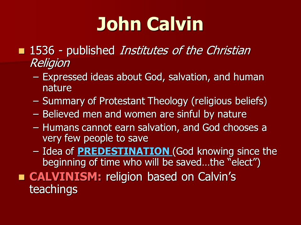 John Calvin 1536 - published Institutes of the Christian Religion