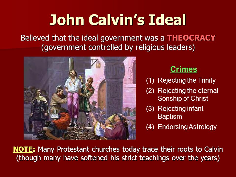 John Calvin's Ideal Believed that the ideal government was a THEOCRACY (government controlled by religious leaders)
