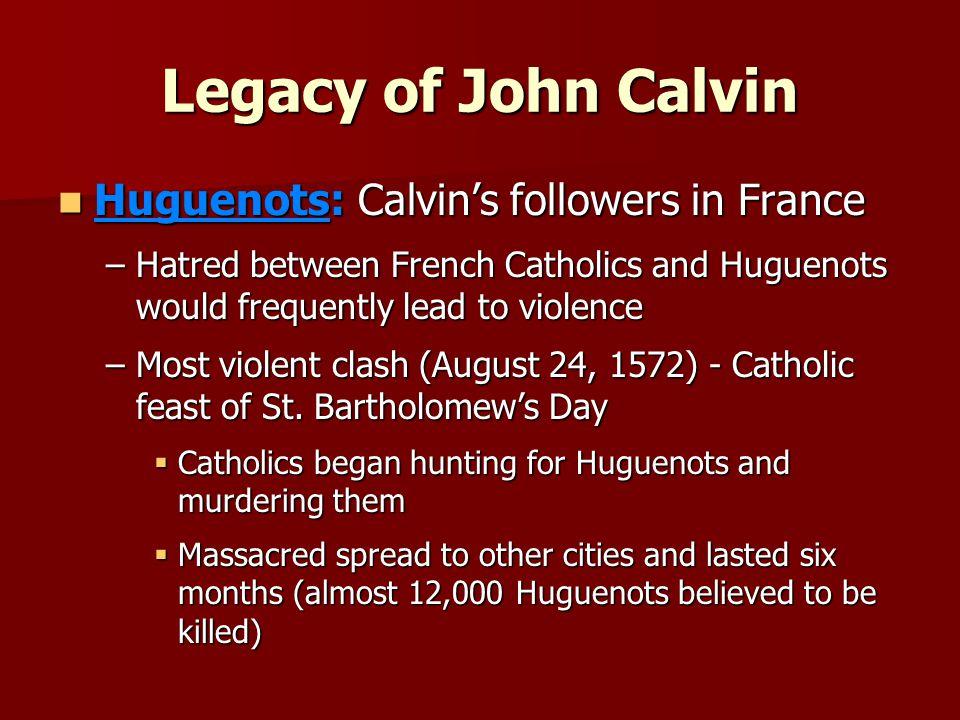 Legacy of John Calvin Huguenots: Calvin's followers in France
