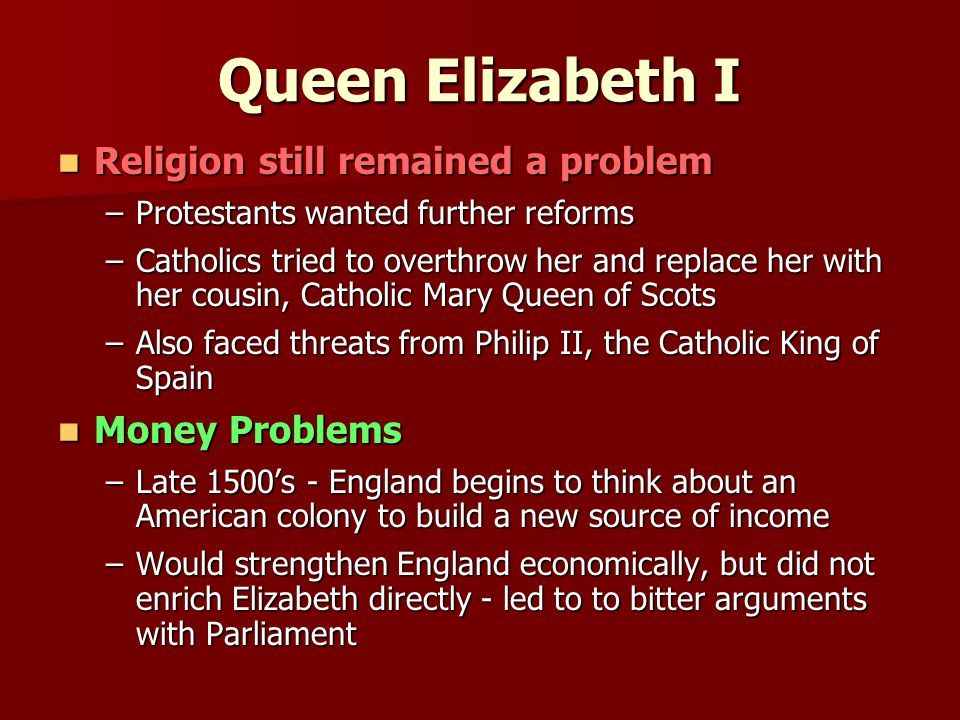 Queen Elizabeth I Religion still remained a problem Money Problems
