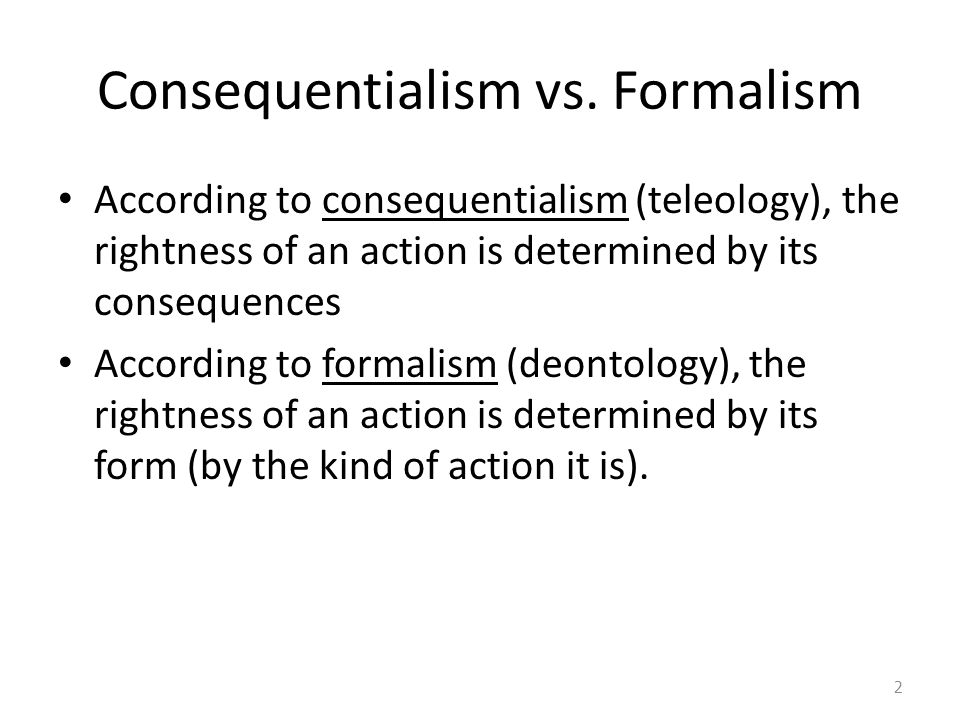 Consequentialism vs. Formalism