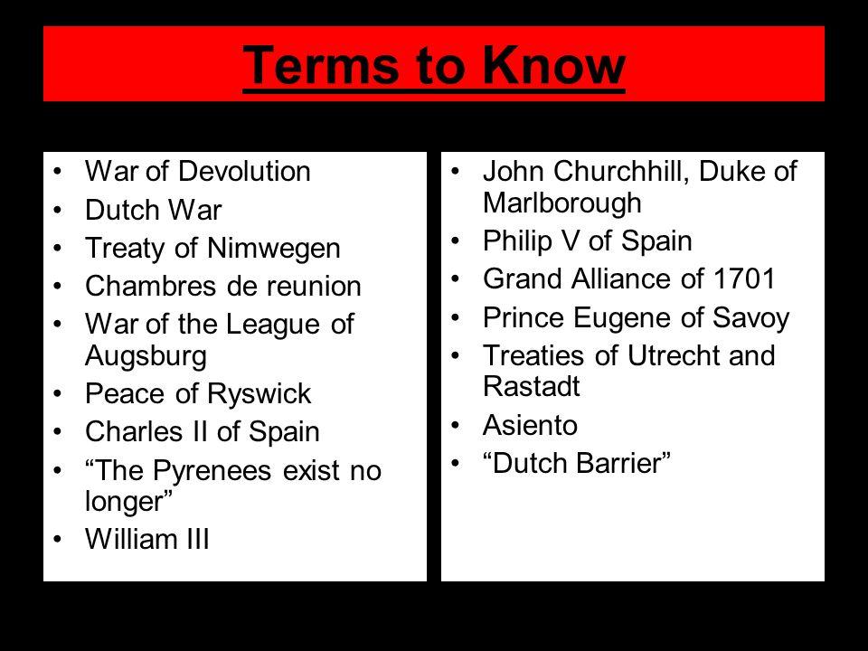 Terms to Know War of Devolution Dutch War Treaty of Nimwegen