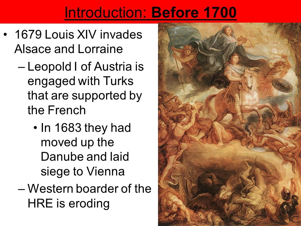 Introduction: Before 1700 1679 Louis XIV invades Alsace and Lorraine