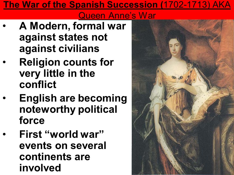 The War of the Spanish Succession (1702-1713) AKA Queen Anne's War