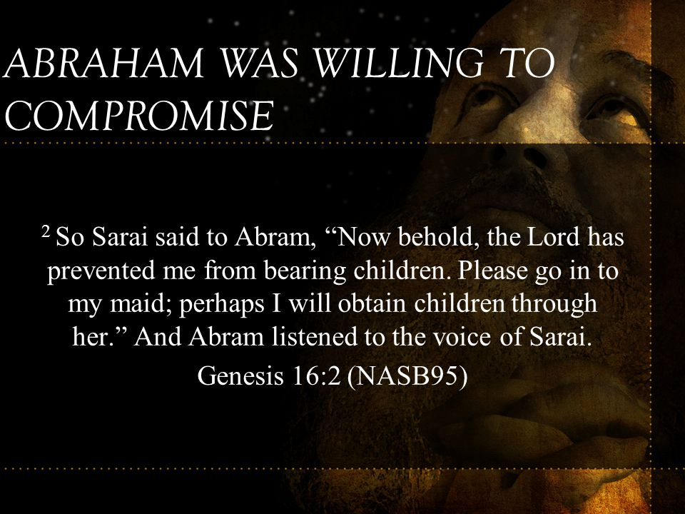 ABRAHAM WAS WILLING TO COMPROMISE