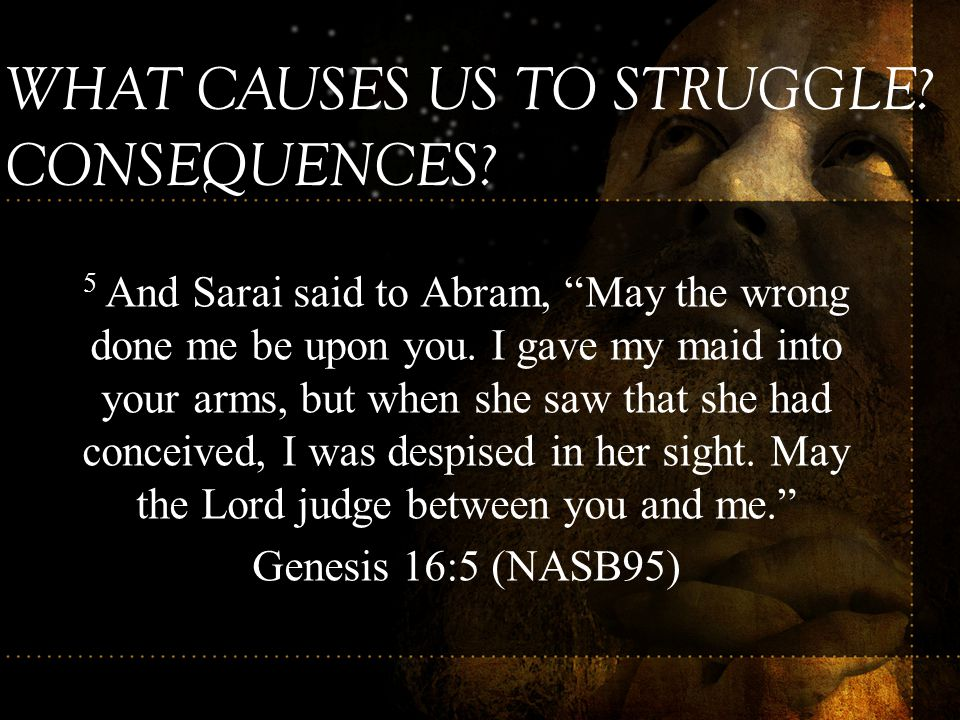 WHAT CAUSES US TO STRUGGLE CONSEQUENCES