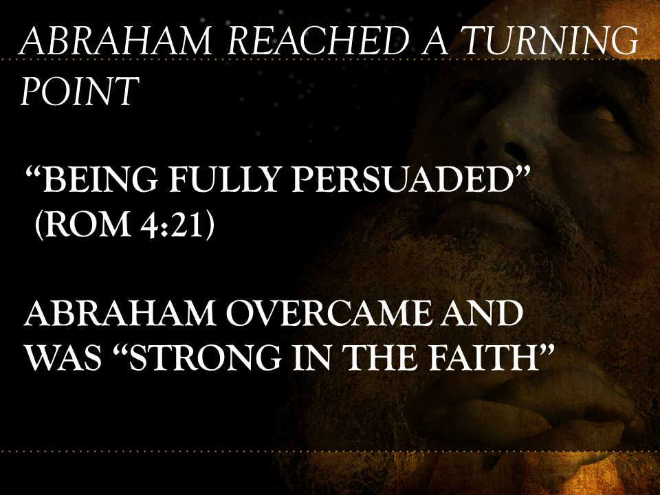 ABRAHAM REACHED A TURNING POINT