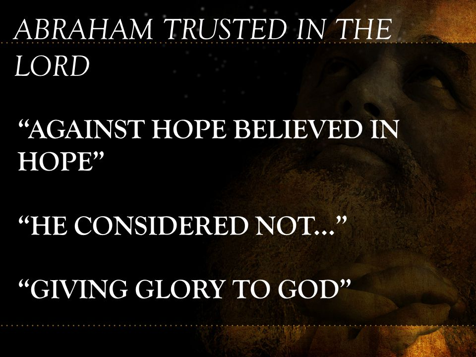 ABRAHAM TRUSTED IN THE LORD