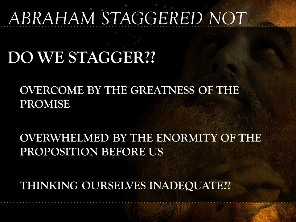 ABRAHAM STAGGERED NOT DO WE STAGGER