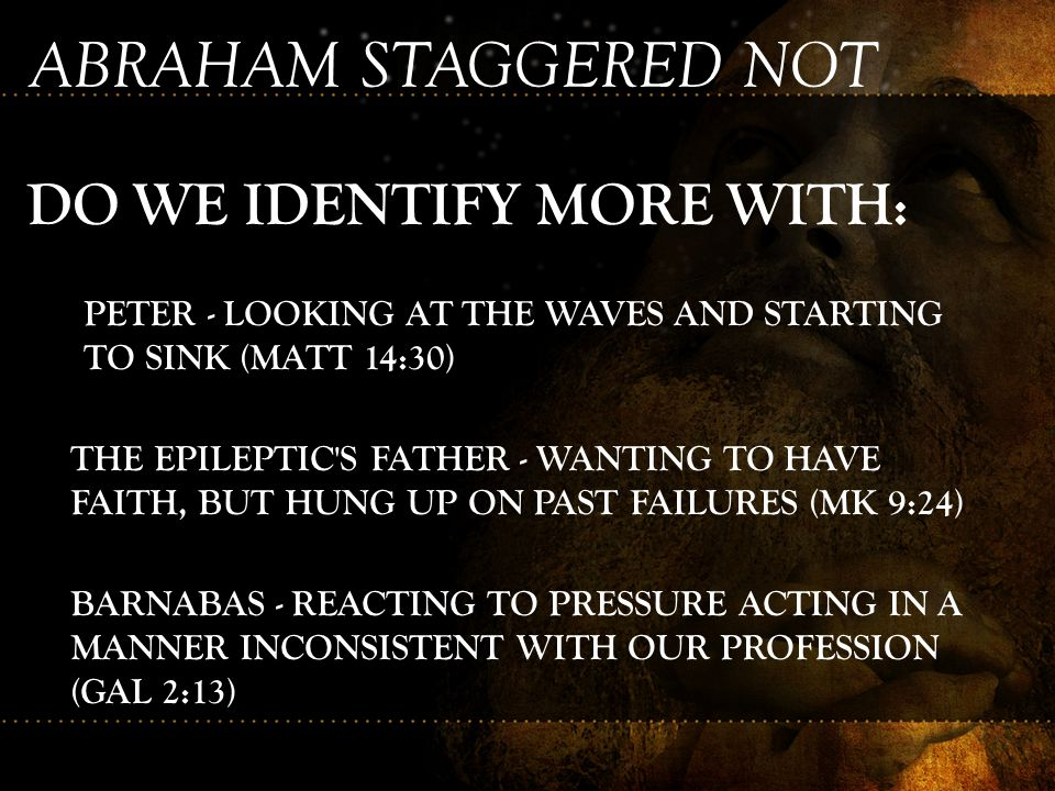 ABRAHAM STAGGERED NOT DO WE IDENTIFY MORE WITH: