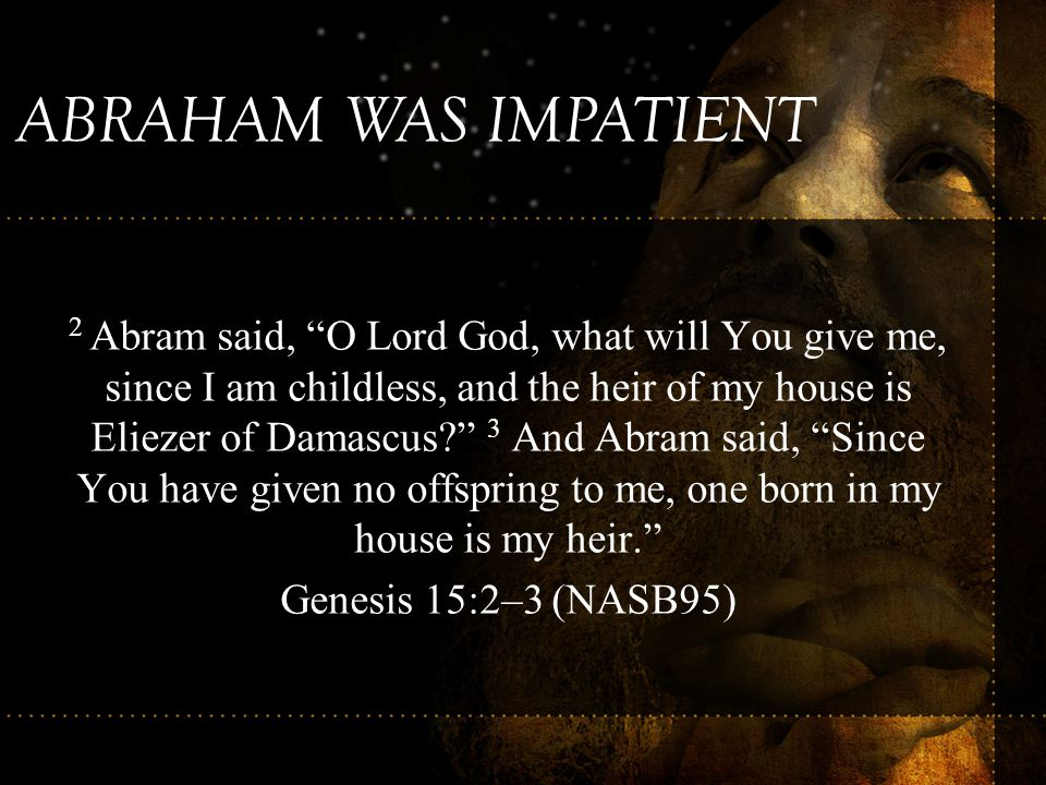 ABRAHAM WAS IMPATIENT