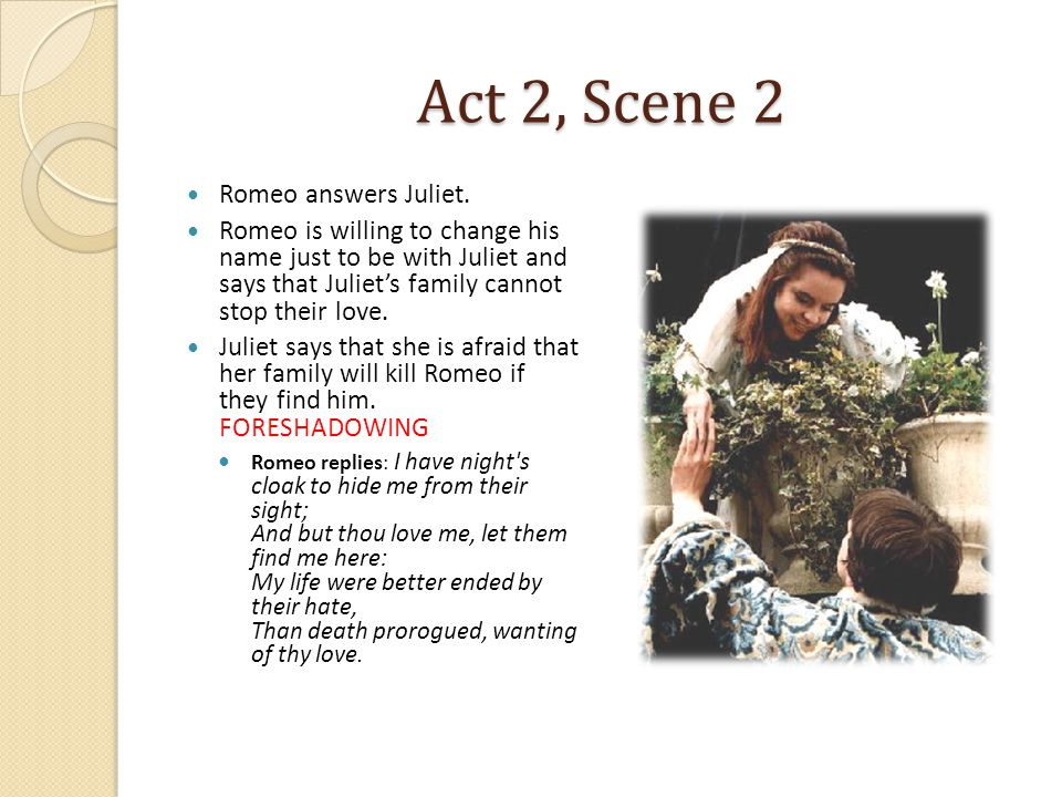 Act 2, Scene 2 Romeo answers Juliet.