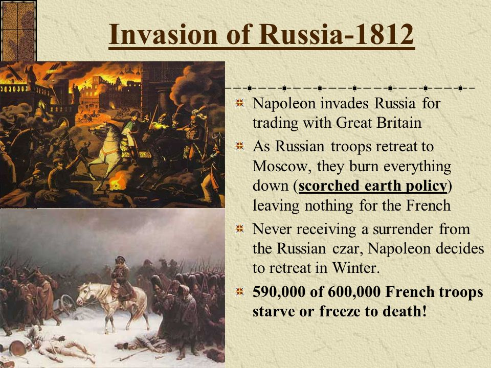 Invasion of Russia-1812 Napoleon invades Russia for trading with Great Britain.