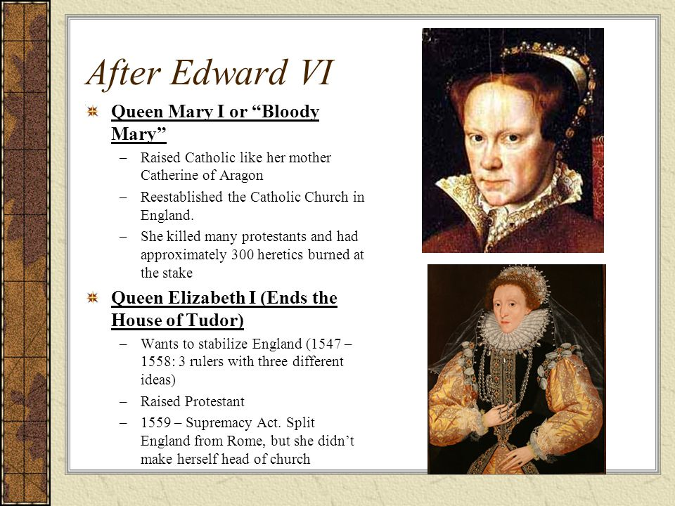 After Edward VI Queen Mary I or Bloody Mary