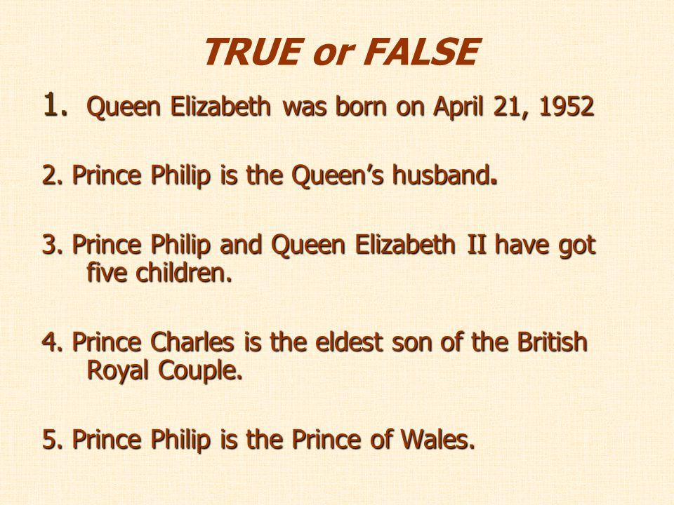 TRUE or FALSE Queen Elizabeth was born on April 21, 1952