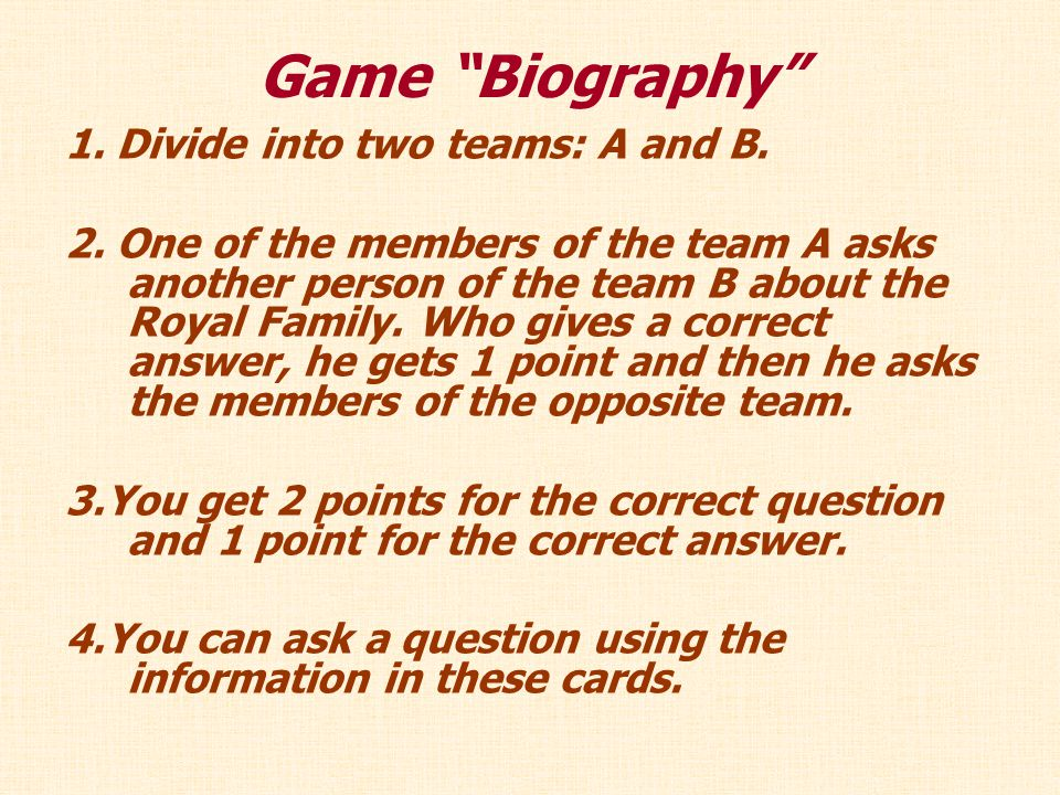 Game Biography 1. Divide into two teams: A and B.