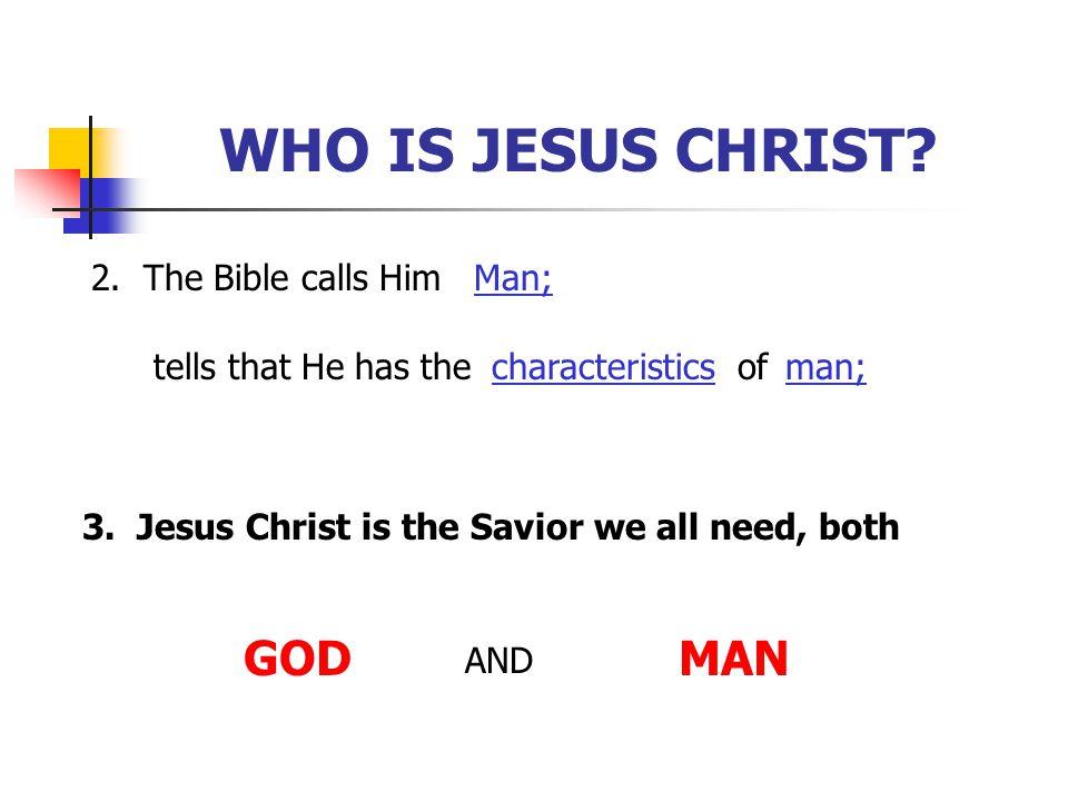 WHO IS JESUS CHRIST GOD MAN 2. The Bible calls Him Man;