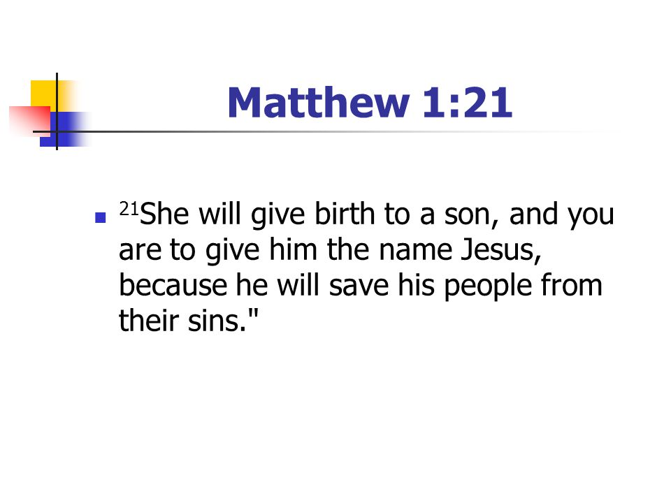 Matthew 1:21 21She will give birth to a son, and you are to give him the name Jesus, because he will save his people from their sins.