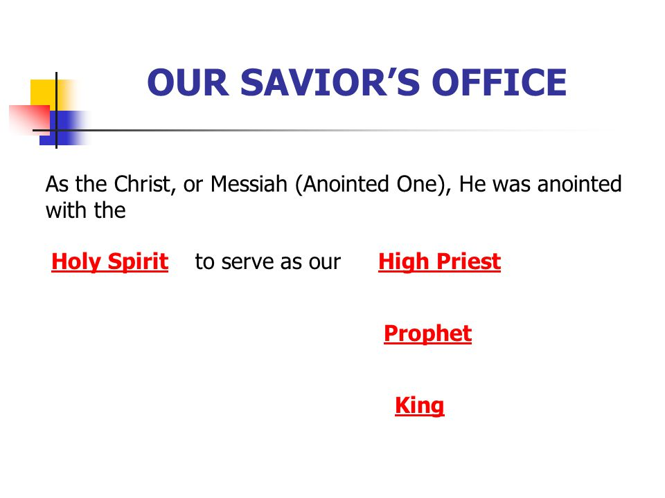 OUR SAVIOR'S OFFICE As the Christ, or Messiah (Anointed One), He was anointed with the. Holy Spirit.