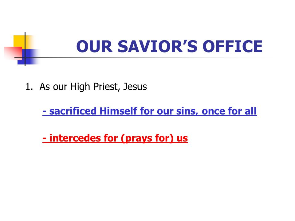 OUR SAVIOR'S OFFICE 1. As our High Priest, Jesus