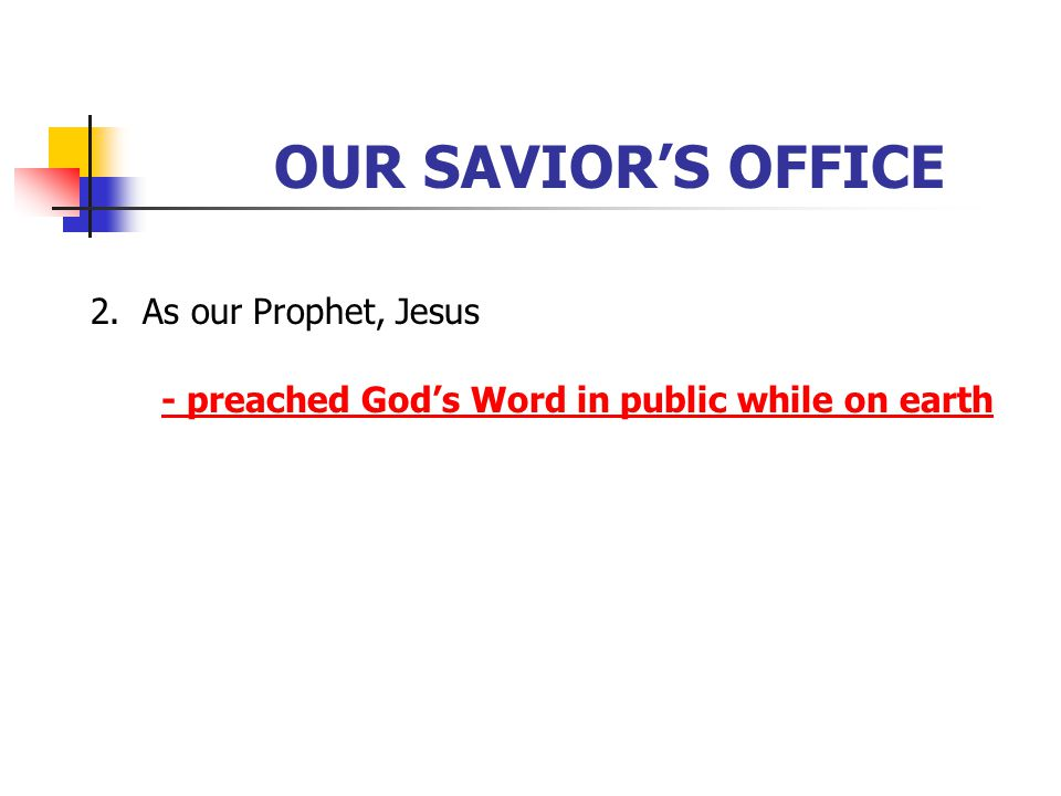OUR SAVIOR'S OFFICE 2. As our Prophet, Jesus