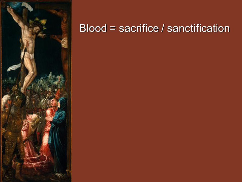 Blood = sacrifice / sanctification