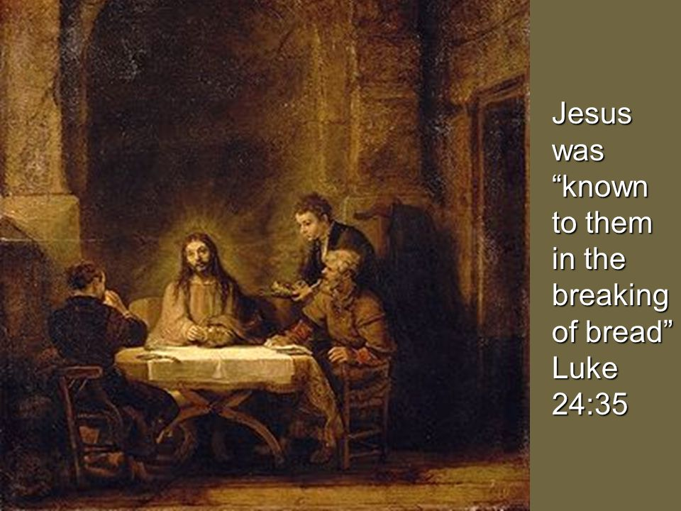 Jesus was known to them in the breaking of bread Luke 24:35