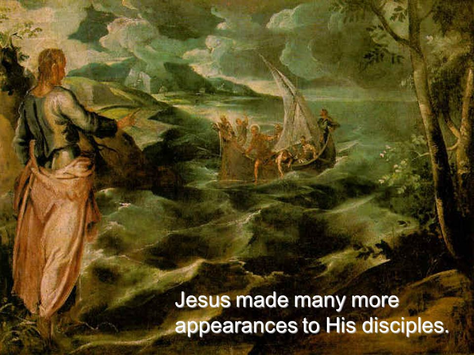 Jesus made many more appearances to His disciples.