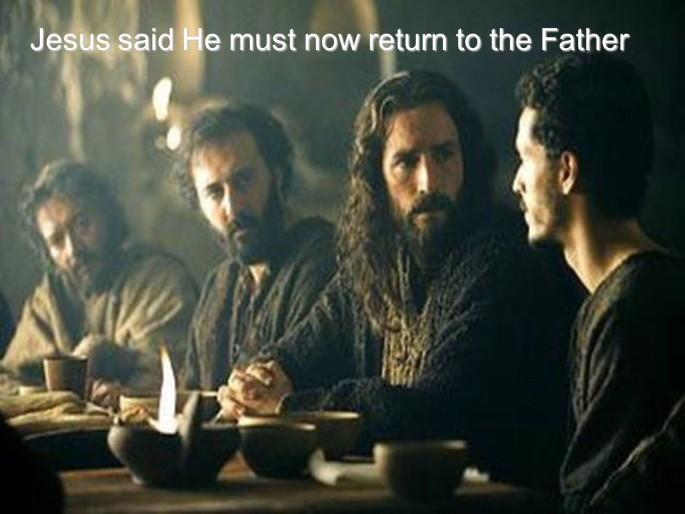 Jesus said He must now return to the Father