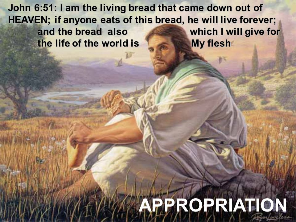John 6:51: I am the living bread that came down out of HEAVEN; if anyone eats of this bread, he will live forever; and the bread also which I will give for the life of the world is My flesh