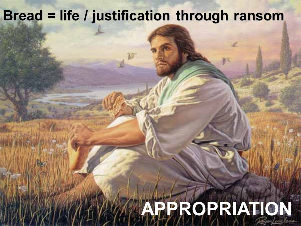 Bread = life / justification through ransom