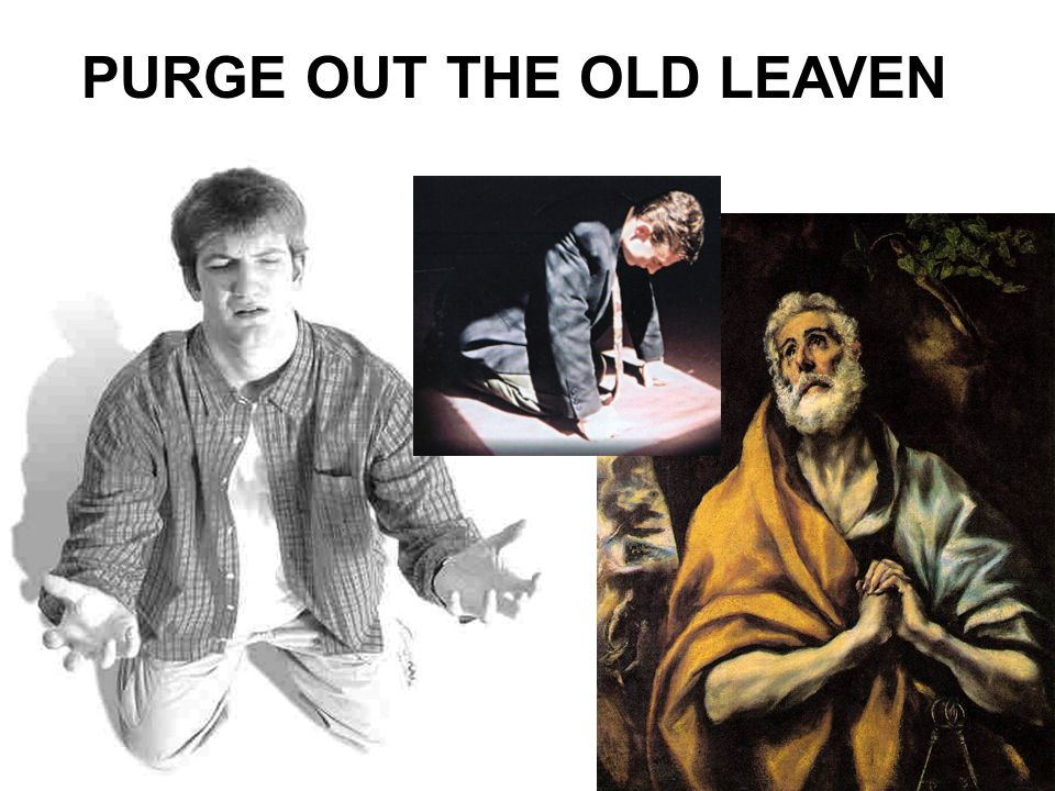 PURGE OUT THE OLD LEAVEN