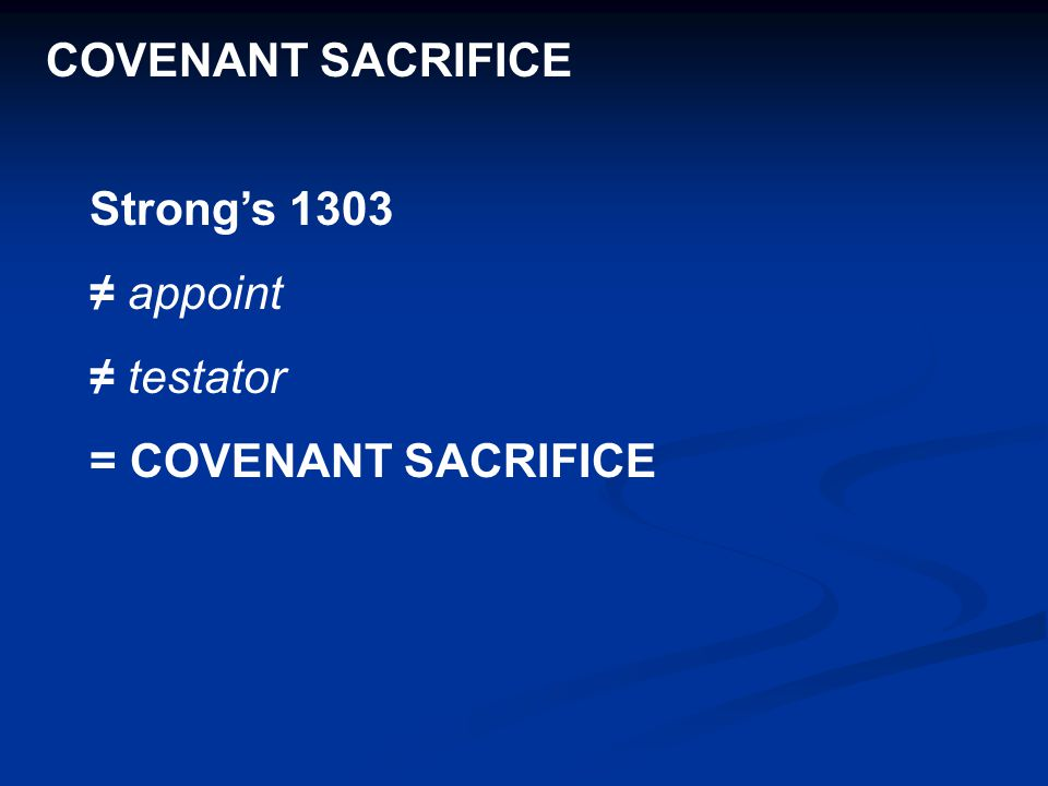 COVENANT SACRIFICE Strong's 1303 ≠ appoint ≠ testator = COVENANT SACRIFICE