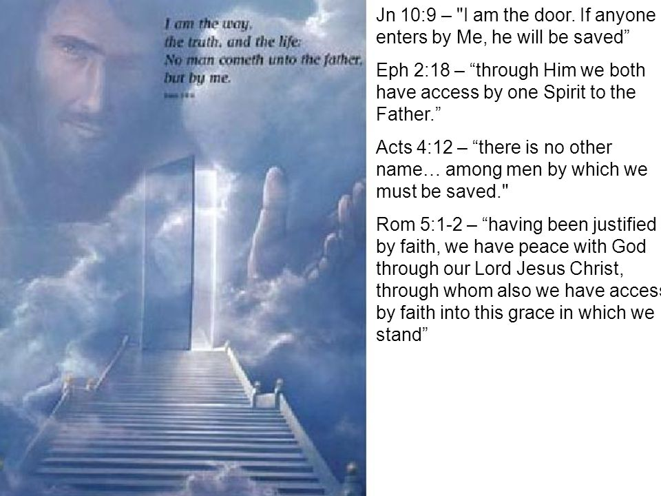 Jn 10:9 – I am the door. If anyone enters by Me, he will be saved