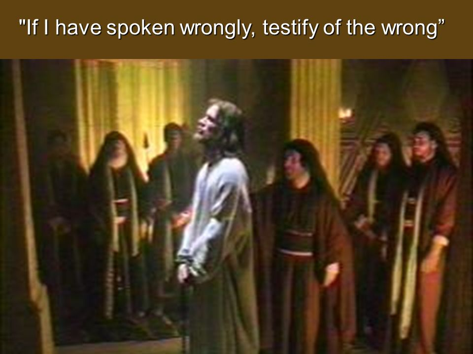 If I have spoken wrongly, testify of the wrong