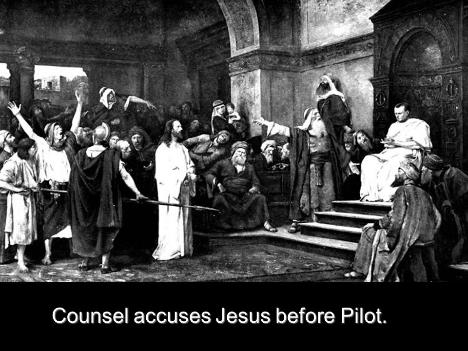 Counsel accuses Jesus before Pilot.