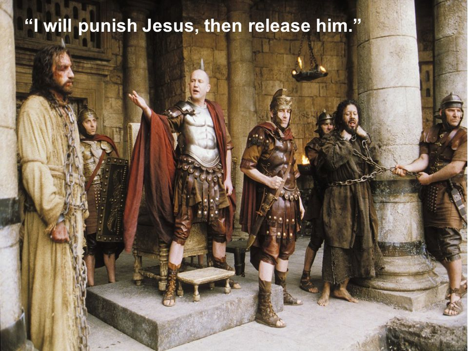 I will punish Jesus, then release him.