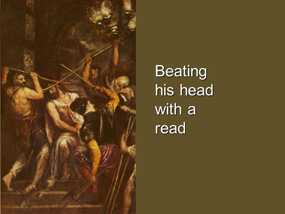 Beating his head with a read