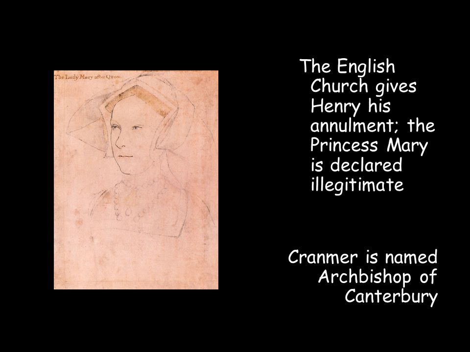 The English Church gives Henry his annulment; the Princess Mary is declared illegitimate