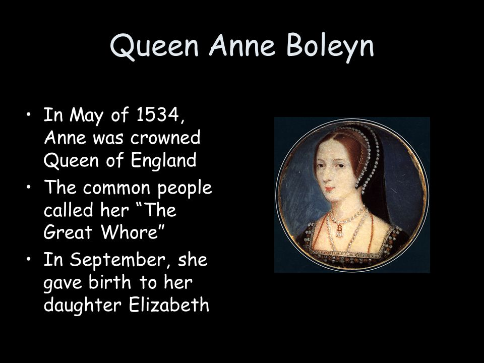 Queen Anne Boleyn In May of 1534, Anne was crowned Queen of England