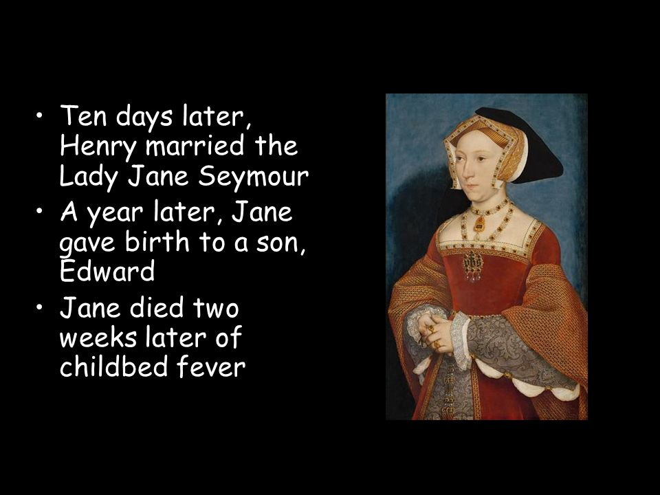 Ten days later, Henry married the Lady Jane Seymour