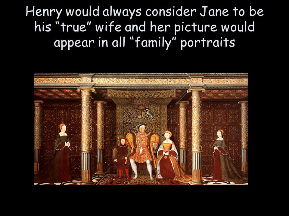 Henry would always consider Jane to be his true wife and her picture would appear in all family portraits